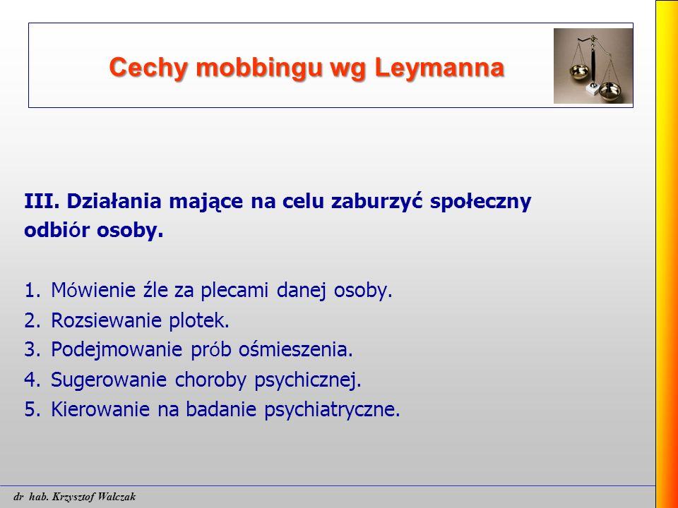 Cechy mobbingu wg Leymanna III. Działania mające na celu zaburzyć społeczny odbi ó r osoby. 1. M ó wienie źle za plecami danej osoby. 2. Rozsiewanie p