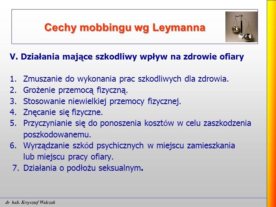 Cechy mobbingu wg Leymanna V. Działania mające szkodliwy wpływ na zdrowie ofiary 1. Zmuszanie do wykonania prac szkodliwych dla zdrowia. 2.Grożenie pr