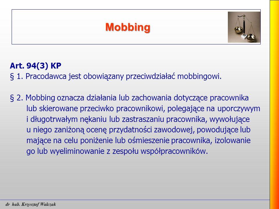 Mobbing Art. 94(3) KP § 1. Pracodawca jest obowiązany przeciwdziałać mobbingowi. § 2. Mobbing oznacza działania lub zachowania dotyczące pracownika lu