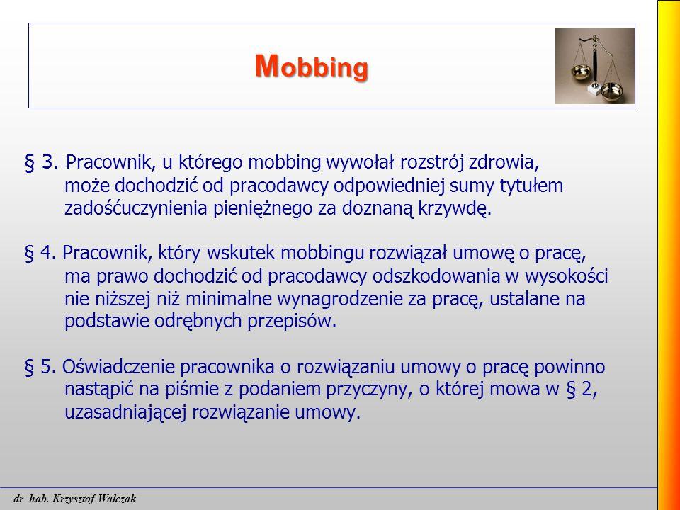 M obbing § 3. Pracownik, u kt ó rego mobbing wywołał rozstr ó j zdrowia, może dochodzić od pracodawcy odpowiedniej sumy tytułem zadośćuczynienia pieni