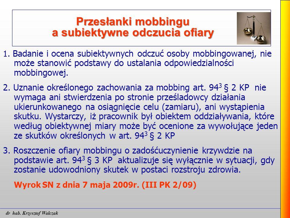 Przesłanki mobbingu a subiektywne odczucia ofiary 1. Badanie i ocena subiektywnych odczuć osoby mobbingowanej, nie może stanowić podstawy do ustalania