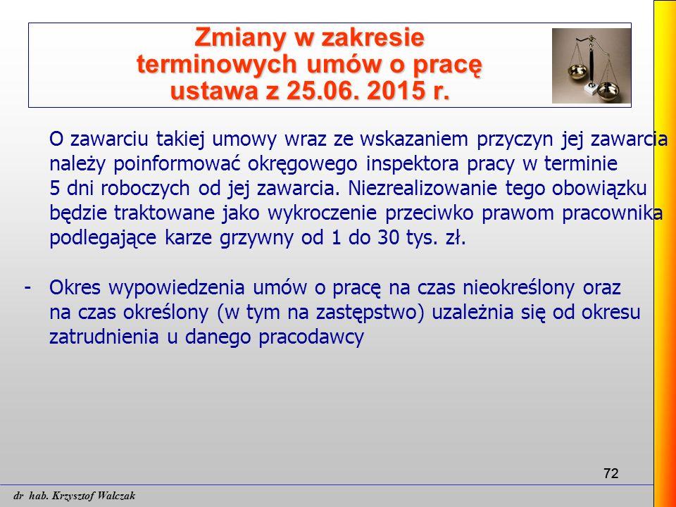 72 Zmiany w zakresie terminowych umów o pracę ustawa z 25.06. 2015 r. O zawarciu takiej umowy wraz ze wskazaniem przyczyn jej zawarcia należy poinform