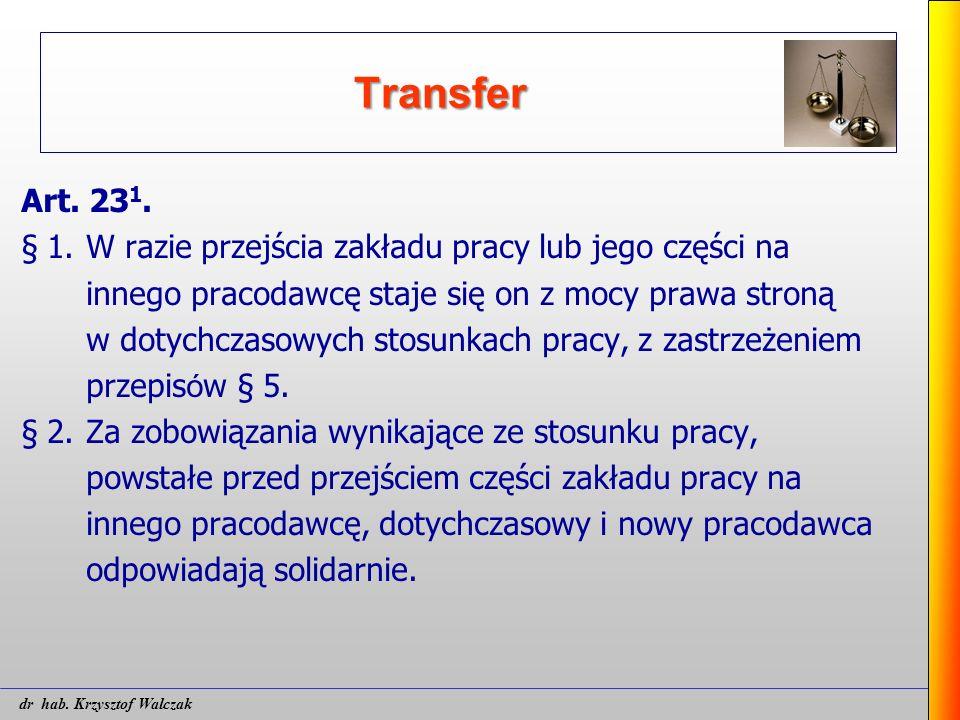 Transfer Art. 23 1. § 1. W razie przejścia zakładu pracy lub jego części na innego pracodawcę staje się on z mocy prawa stroną w dotychczasowych stosu