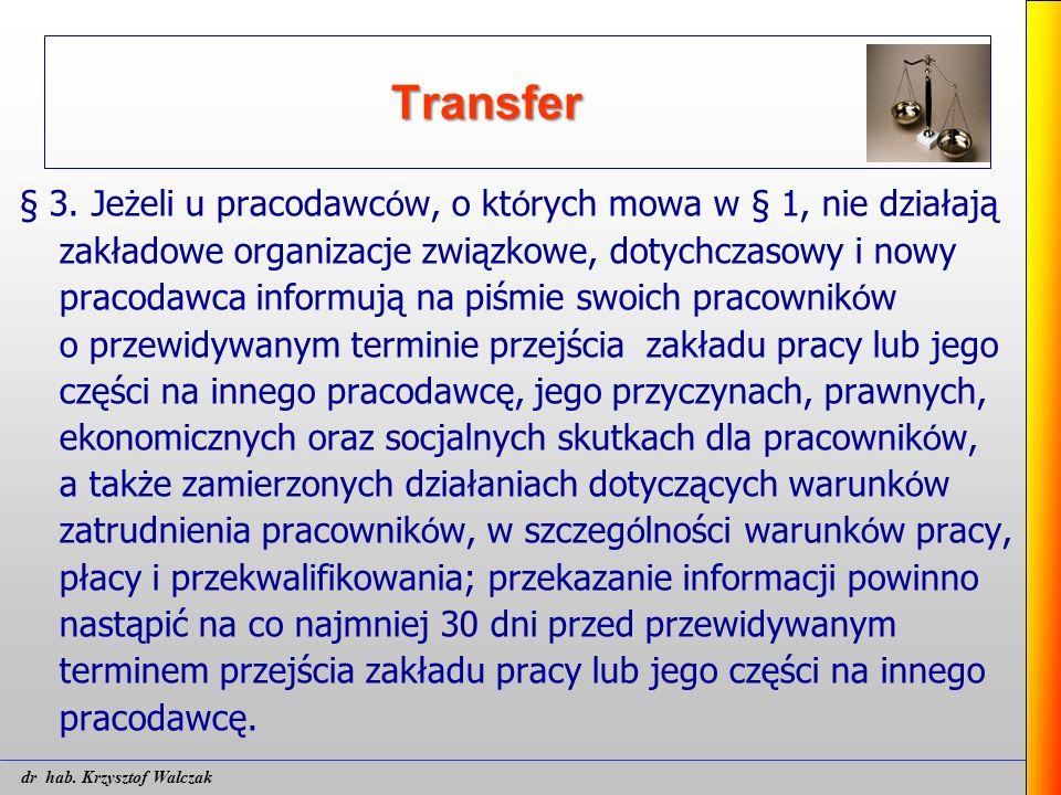 Transfer § 3. Jeżeli u pracodawc ó w, o kt ó rych mowa w § 1, nie działają zakładowe organizacje związkowe, dotychczasowy i nowy pracodawca informują