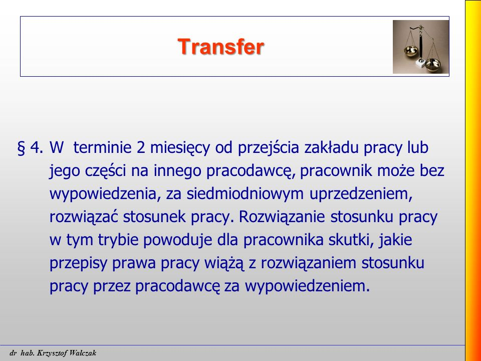 Transfer § 4. W terminie 2 miesięcy od przejścia zakładu pracy lub jego części na innego pracodawcę, pracownik może bez wypowiedzenia, za siedmiodniow