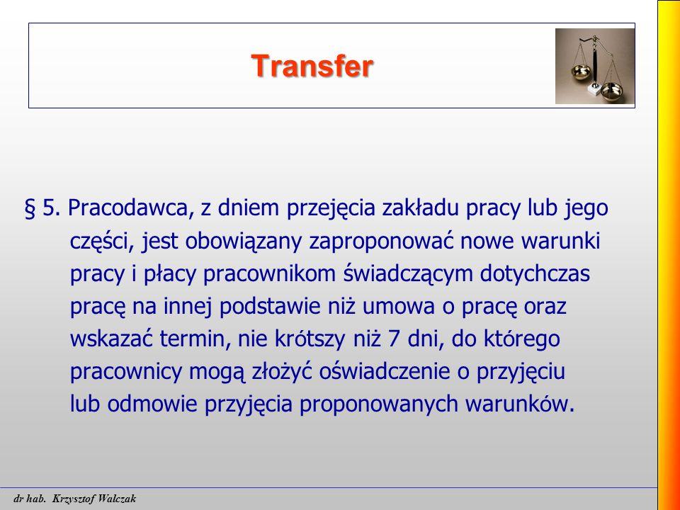 Transfer § 5. Pracodawca, z dniem przejęcia zakładu pracy lub jego części, jest obowiązany zaproponować nowe warunki pracy i płacy pracownikom świadcz