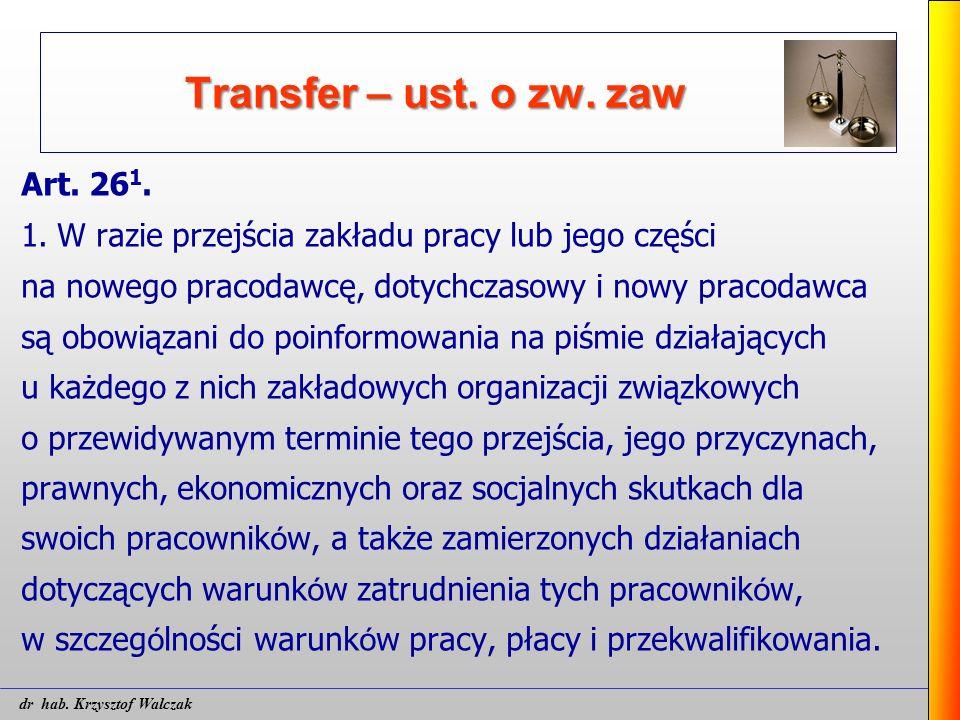 Transfer – ust. o zw. zaw Art. 26 1. 1. W razie przejścia zakładu pracy lub jego części na nowego pracodawcę, dotychczasowy i nowy pracodawca są obowi