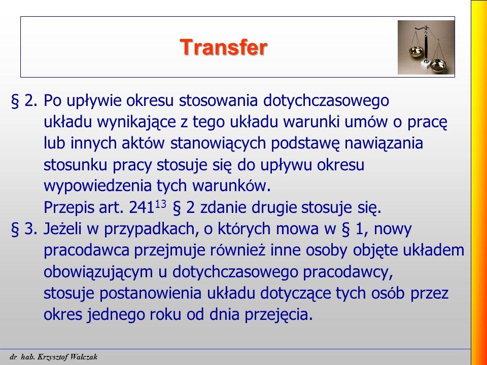 Transfer § 2. Po upływie okresu stosowania dotychczasowego układu wynikające z tego układu warunki um ó w o pracę lub innych akt ó w stanowiących pods