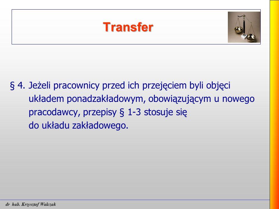Transfer § 4. Jeżeli pracownicy przed ich przejęciem byli objęci układem ponadzakładowym, obowiązującym u nowego pracodawcy, przepisy § 1-3 stosuje si