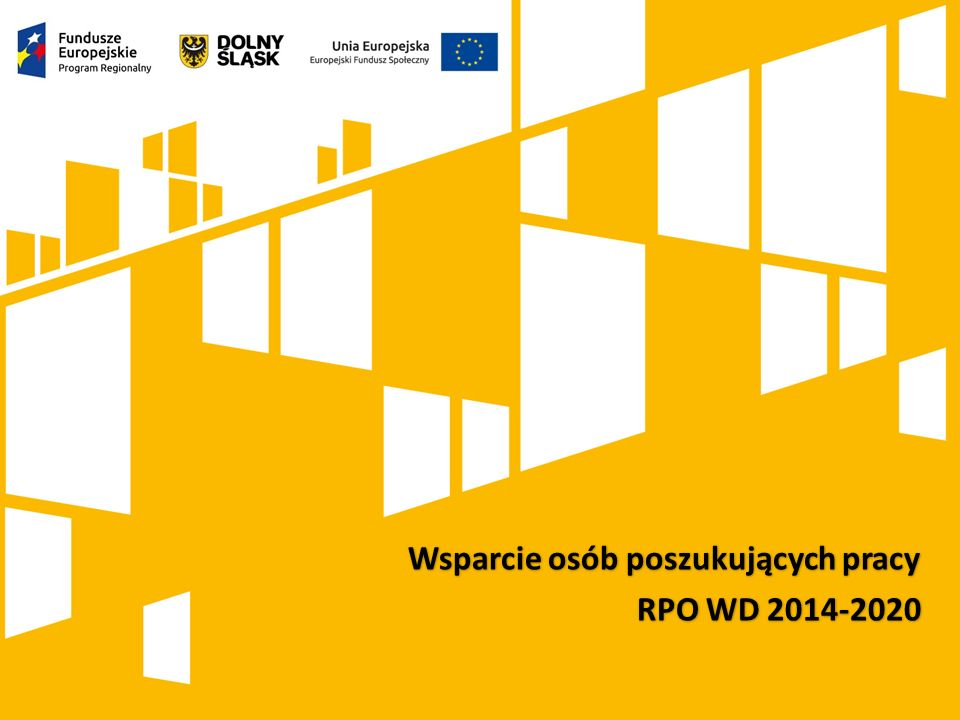 Kliknij, aby dodać tytuł prezentacji Wsparcie osób poszukujących pracy RPO WD 2014-2020