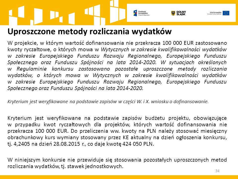 Uproszczone metody rozliczania wydatków W projekcie, w którym wartość dofinansowania nie przekracza 100 000 EUR zastosowano kwoty ryczałtowe, o których mowa w Wytycznych w zakresie kwalifikowalności wydatków w zakresie Europejskiego Funduszu Rozwoju Regionalnego, Europejskiego Funduszu Społecznego oraz Funduszu Spójności na lata 2014-2020.