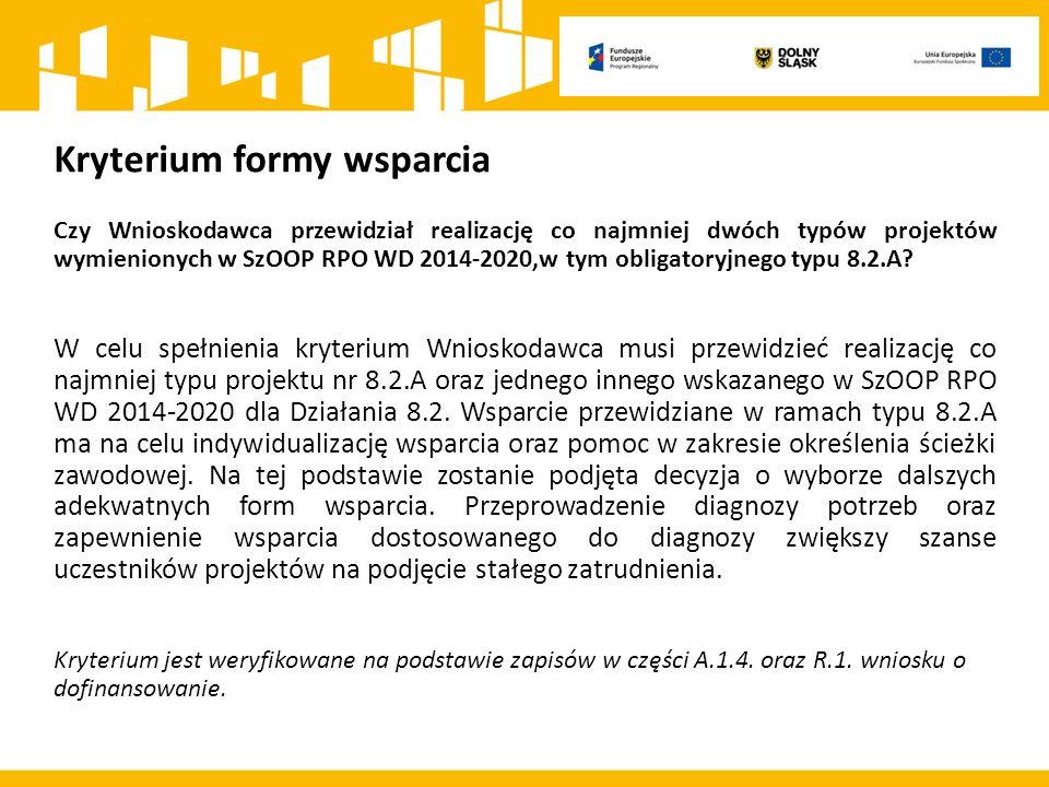 Kryterium formy wsparcia Czy Wnioskodawca przewidział realizację co najmniej dwóch typów projektów wymienionych w SzOOP RPO WD 2014-2020,w tym obligatoryjnego typu 8.2.A.