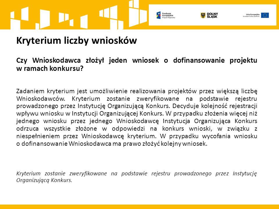 Kryterium liczby wniosków Czy Wnioskodawca złożył jeden wniosek o dofinansowanie projektu w ramach konkursu.
