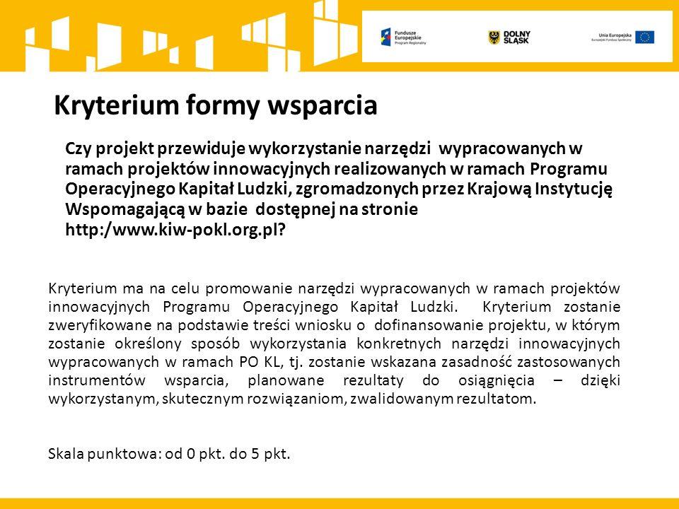 Kryterium formy wsparcia Czy projekt przewiduje wykorzystanie narzędzi wypracowanych w ramach projektów innowacyjnych realizowanych w ramach Programu Operacyjnego Kapitał Ludzki, zgromadzonych przez Krajową Instytucję Wspomagającą w bazie dostępnej na stronie http:/www.kiw-pokl.org.pl.