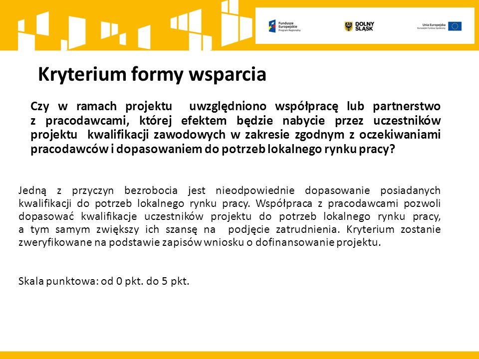 Kryterium formy wsparcia Czy w ramach projektu uwzględniono współpracę lub partnerstwo z pracodawcami, której efektem będzie nabycie przez uczestników projektu kwalifikacji zawodowych w zakresie zgodnym z oczekiwaniami pracodawców i dopasowaniem do potrzeb lokalnego rynku pracy.