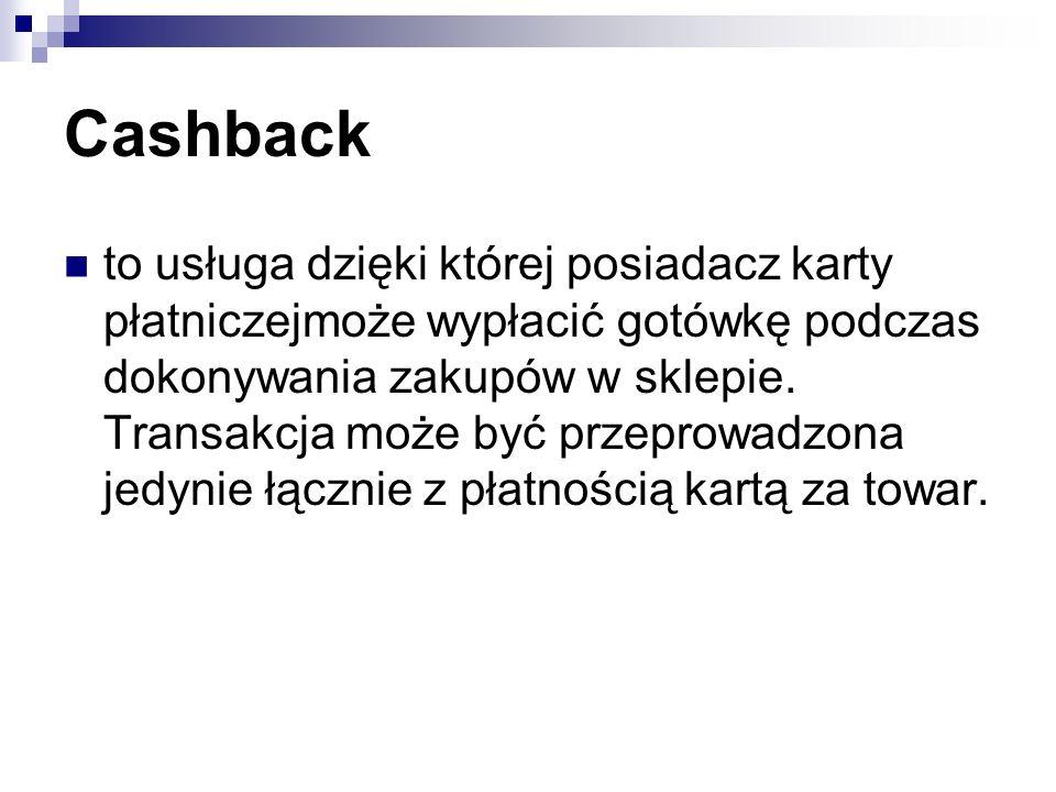 Cashback to usługa dzięki której posiadacz karty płatniczejmoże wypłacić gotówkę podczas dokonywania zakupów w sklepie.