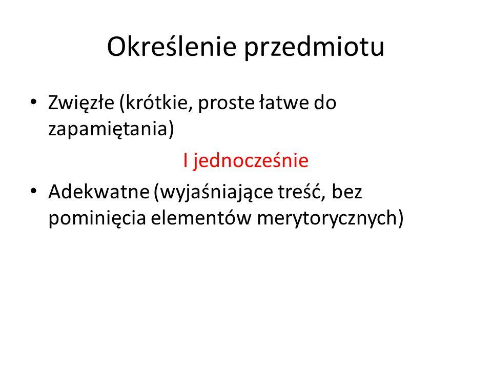 Określenie przedmiotu Zwięzłe (krótkie, proste łatwe do zapamiętania) I jednocześnie Adekwatne (wyjaśniające treść, bez pominięcia elementów merytorycznych)
