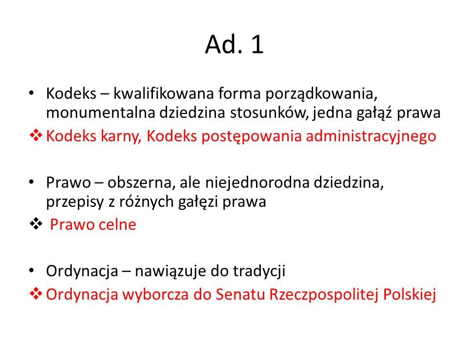 Ad. 1 Kodeks – kwalifikowana forma porządkowania, monumentalna dziedzina stosunków, jedna gałąź prawa  Kodeks karny, Kodeks postępowania administracy