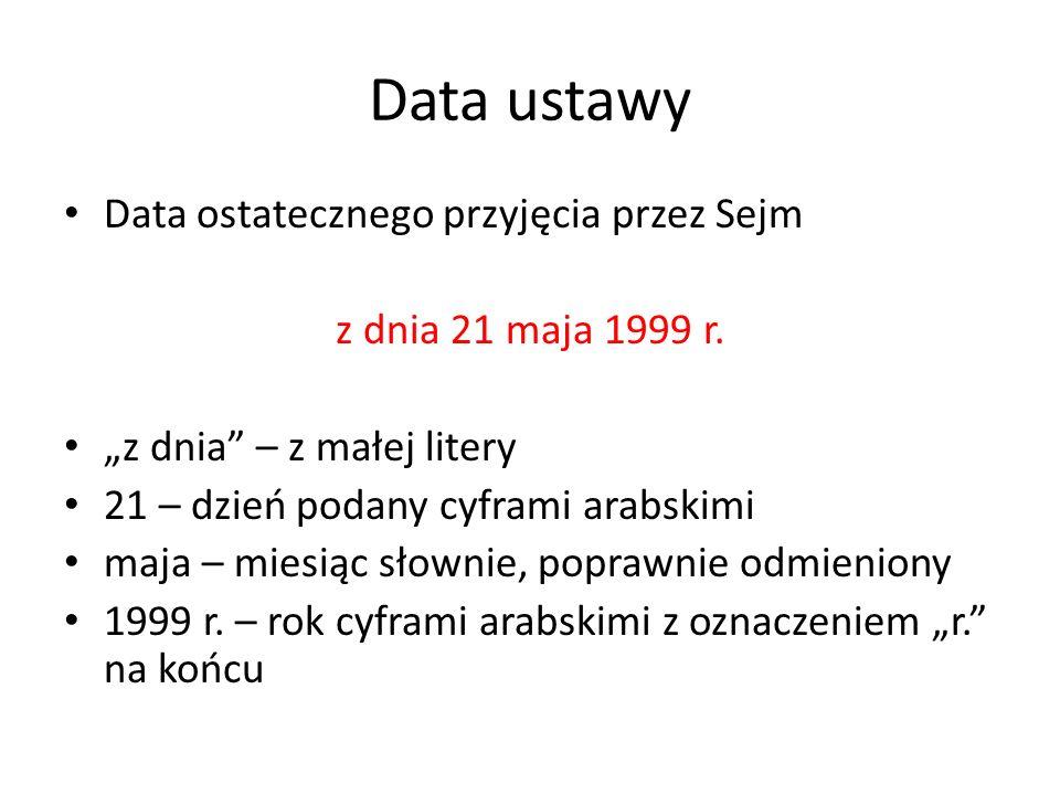Data ustawy Data ostatecznego przyjęcia przez Sejm z dnia 21 maja 1999 r.