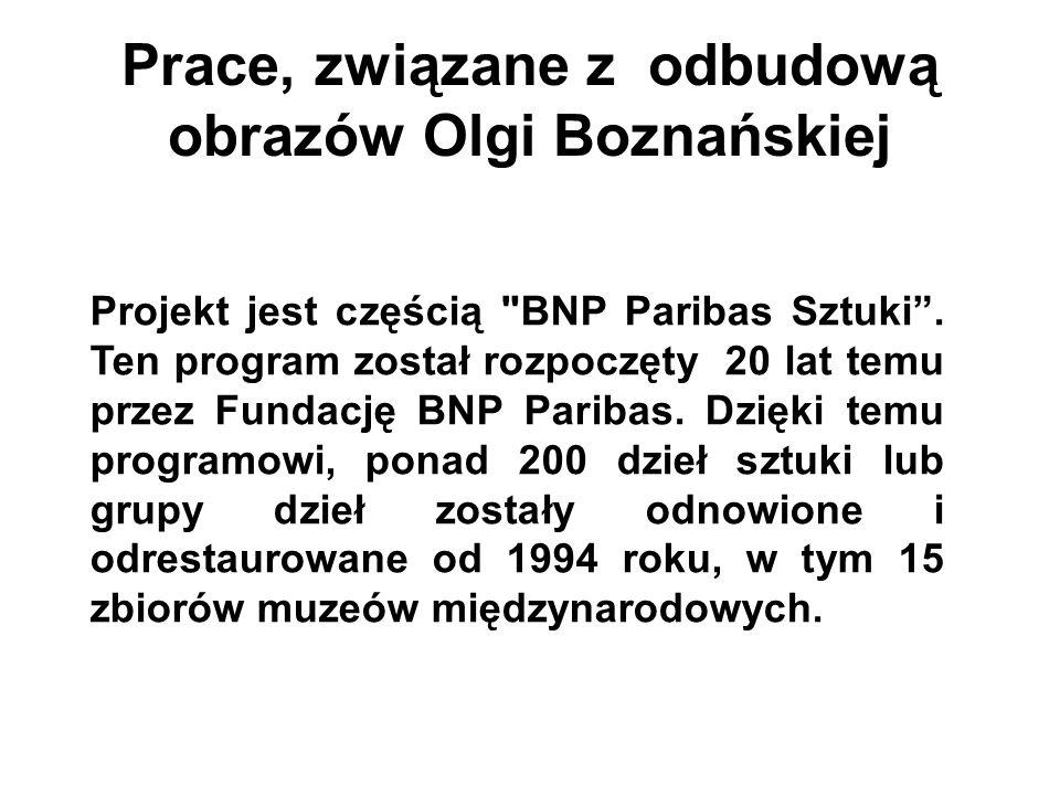 Prace, związane z odbudową obrazów Olgi Boznańskiej Projekt jest częścią BNP Paribas Sztuki .