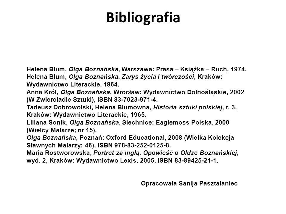 Bibliografia Helena Blum, Olga Boznańska, Warszawa: Prasa – Książka – Ruch, 1974. Helena Blum, Olga Boznańska. Zarys życia i twórczości, Kraków: Wydaw