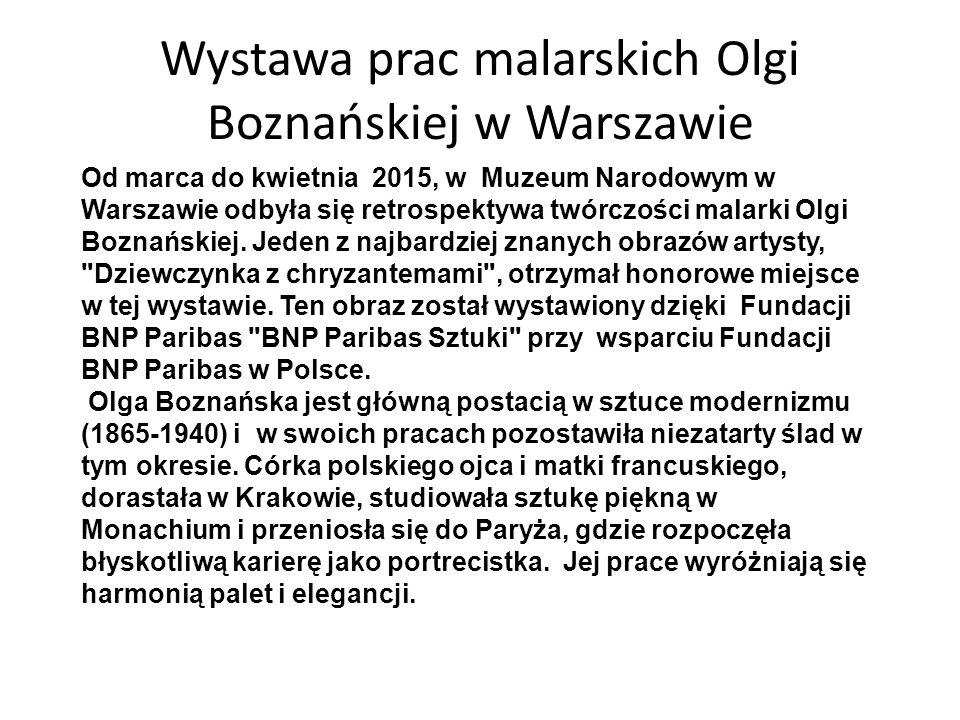 Wystawa prac malarskich Olgi Boznańskiej w Warszawie Od marca do kwietnia 2015, w Muzeum Narodowym w Warszawie odbyła się retrospektywa twórczości malarki Olgi Boznańskiej.