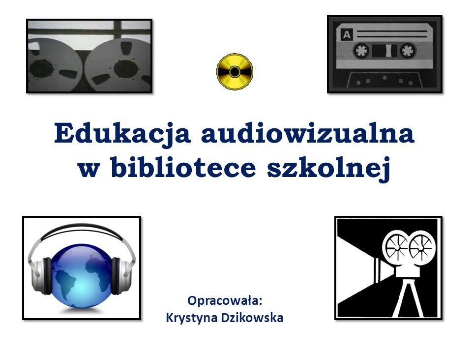 Edukacja audiowizualna w bibliotece szkolnej Opracowała: Krystyna Dzikowska