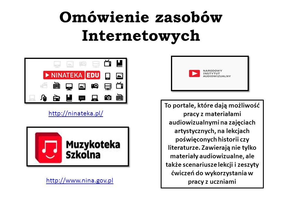 Omówienie zasobów Internetowych http://ninateka.pl/ http://www.nina.gov.pl To portale, które dają możliwość pracy z materiałami audiowizualnymi na zajęciach artystycznych, na lekcjach poświęconych historii czy literaturze.