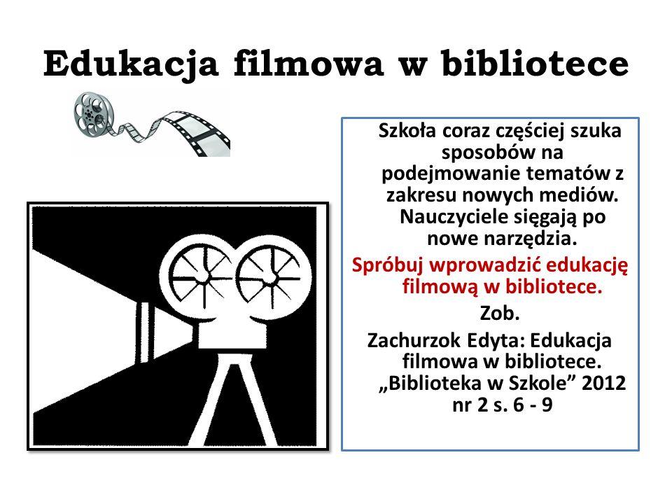 Edukacja filmowa w bibliotece Szkoła coraz częściej szuka sposobów na podejmowanie tematów z zakresu nowych mediów.