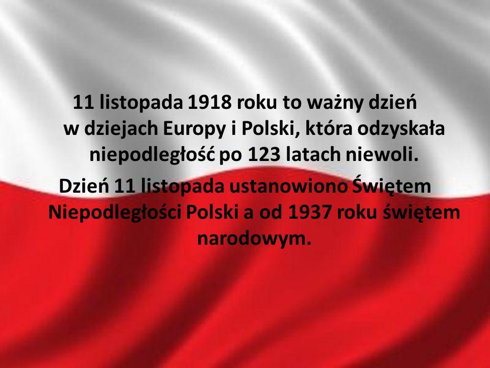 11 listopada 1918 roku to ważny dzień w dziejach Europy i Polski, która odzyskała niepodległość po 123 latach niewoli. Dzień 11 listopada ustanowiono