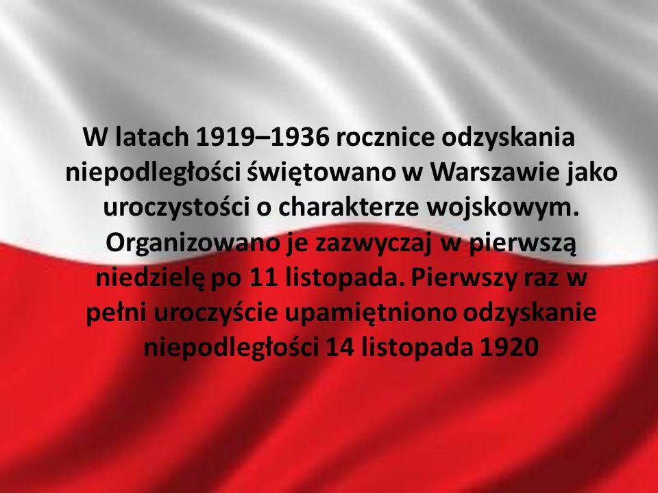 W latach 1919–1936 rocznice odzyskania niepodległości świętowano w Warszawie jako uroczystości o charakterze wojskowym. Organizowano je zazwyczaj w pi
