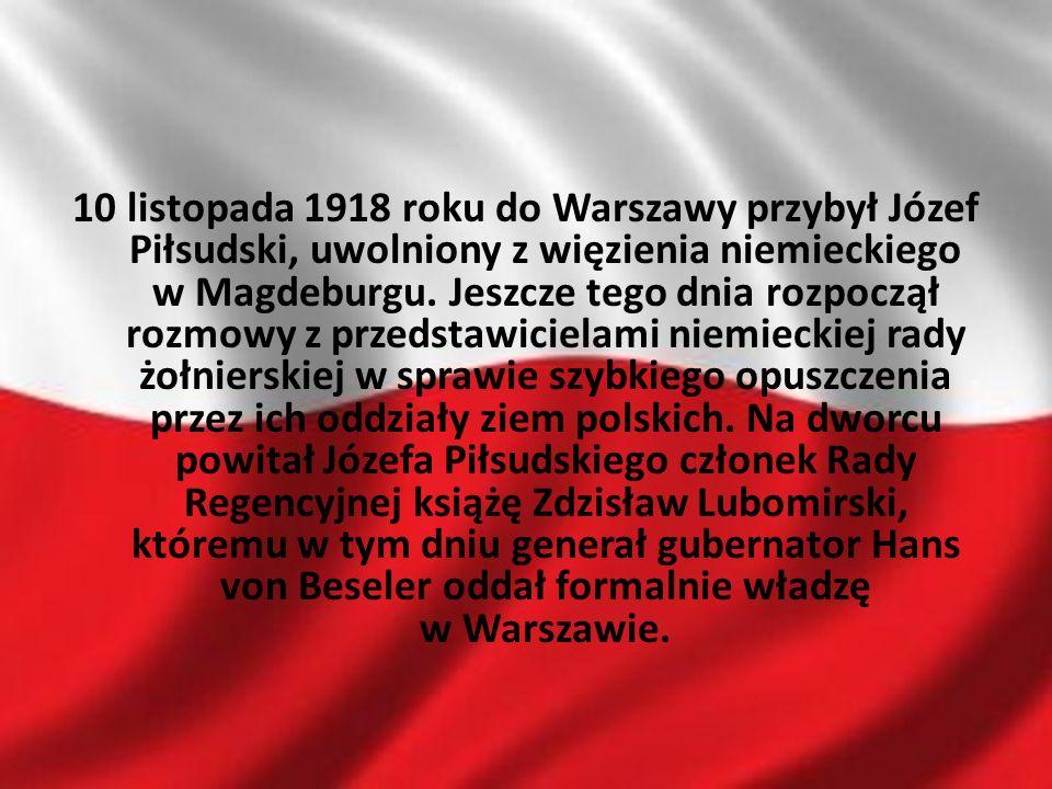 10 listopada 1918 roku do Warszawy przybył Józef Piłsudski, uwolniony z więzienia niemieckiego w Magdeburgu. Jeszcze tego dnia rozpoczął rozmowy z prz