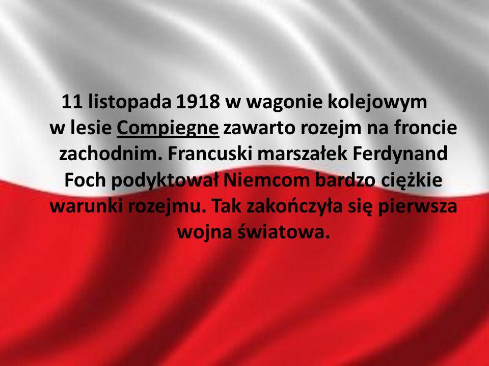 11 listopada 1918 w wagonie kolejowym w lesie Compiegne zawarto rozejm na froncie zachodnim. Francuski marszałek Ferdynand Foch podyktował Niemcom bar