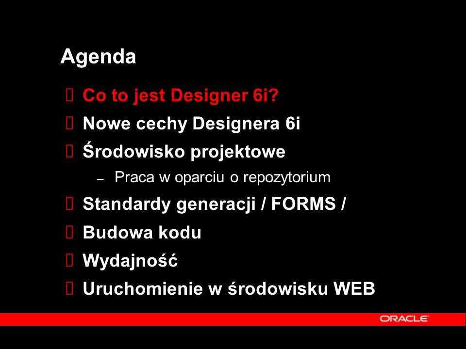 Wersjonowanie  Obiekty Designera – Definicje tabel, modułów, kolumn  Pliki – Binarne i wykonywalne *.FMB, *.FMX – Logika aplikacji, skrypty DDL, HTML – Pliki klas Javy  Dane zdefiniowane przez użytkownika