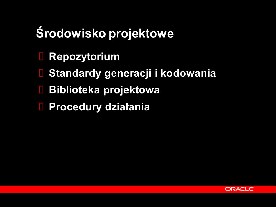 Środowisko projektowe  Repozytorium  Standardy generacji i kodowania  Biblioteka projektowa  Procedury działania