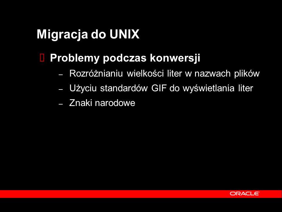 Migracja do UNIX  Problemy podczas konwersji – Rozróżnianiu wielkości liter w nazwach plików – Użyciu standardów GIF do wyświetlania liter – Znaki na