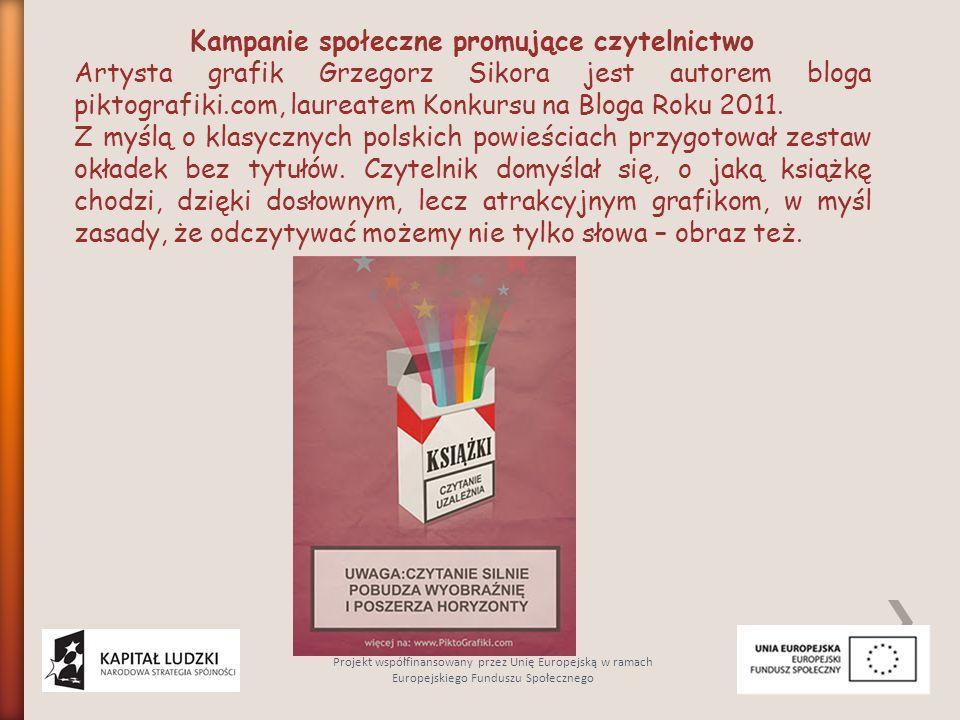 Kampanie społeczne promujące czytelnictwo Artysta grafik Grzegorz Sikora jest autorem bloga piktografiki.com, laureatem Konkursu na Bloga Roku 2011. Z