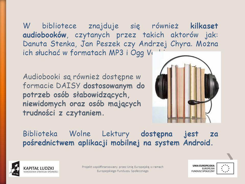 W bibliotece znajduje się również kilkaset audiobooków, czytanych przez takich aktorów jak: Danuta Stenka, Jan Peszek czy Andrzej Chyra. Można ich słu