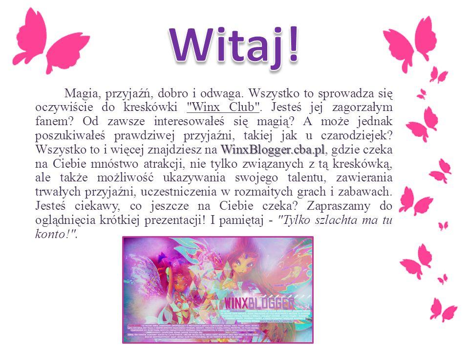 WinxBlogger.cba.pl Magia, przyjaźń, dobro i odwaga. Wszystko to sprowadza się oczywiście do kreskówki