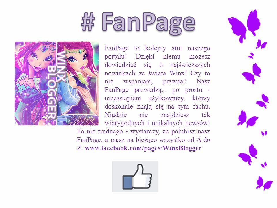 FanPage to kolejny atut naszego portalu! Dzięki niemu możesz dowiedzieć się o najświeższych nowinkach ze świata Winx! Czy to nie wspaniałe, prawda? Na