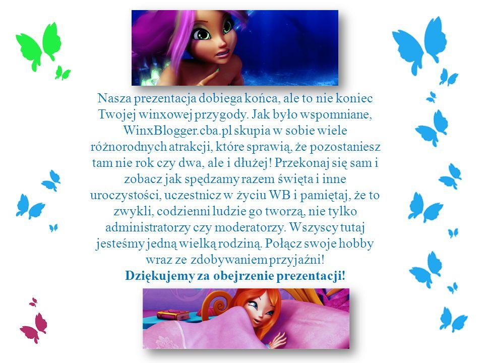Nasza prezentacja dobiega końca, ale to nie koniec Twojej winxowej przygody. Jak było wspomniane, WinxBlogger.cba.pl skupia w sobie wiele różnorodnych