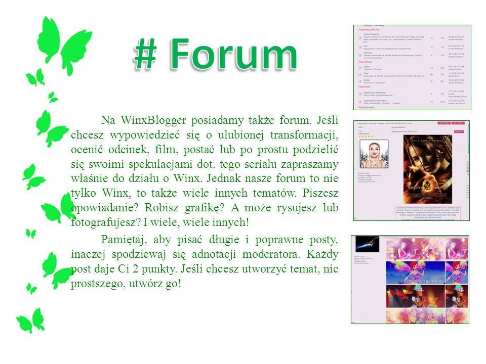 Na WinxBlogger posiadamy także forum. Jeśli chcesz wypowiedzieć się o ulubionej transformacji, ocenić odcinek, film, postać lub po prostu podzielić si