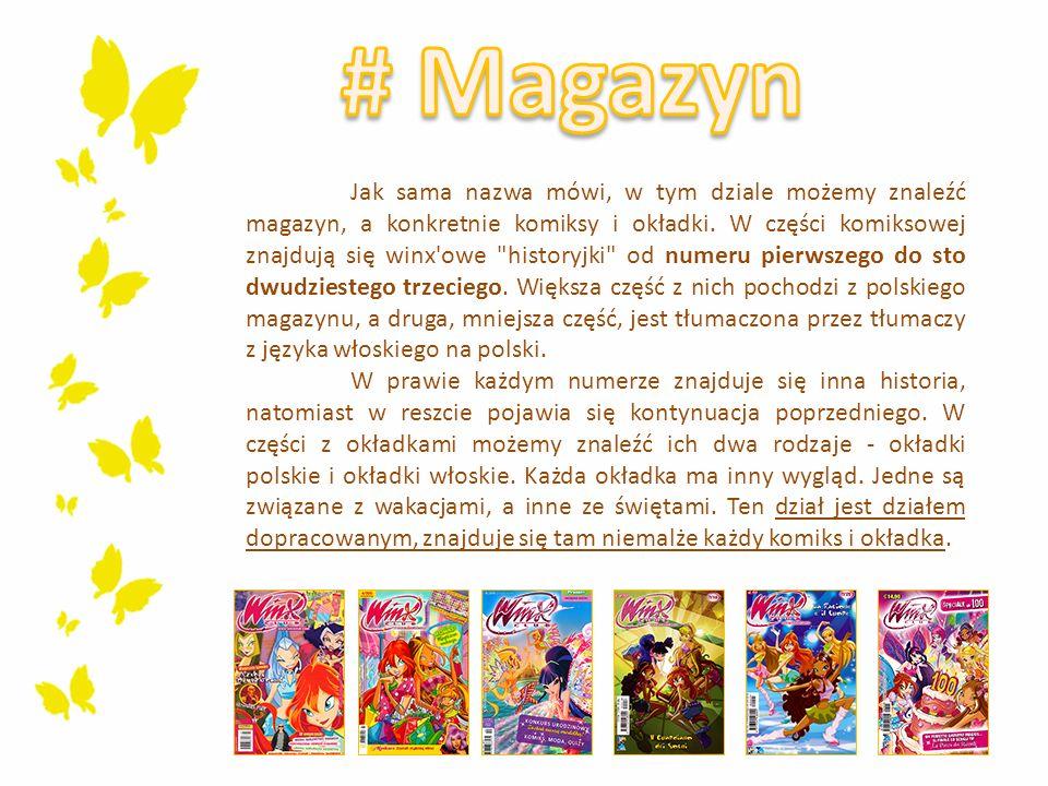 Jak sama nazwa mówi, w tym dziale możemy znaleźć magazyn, a konkretnie komiksy i okładki. W części komiksowej znajdują się winx'owe
