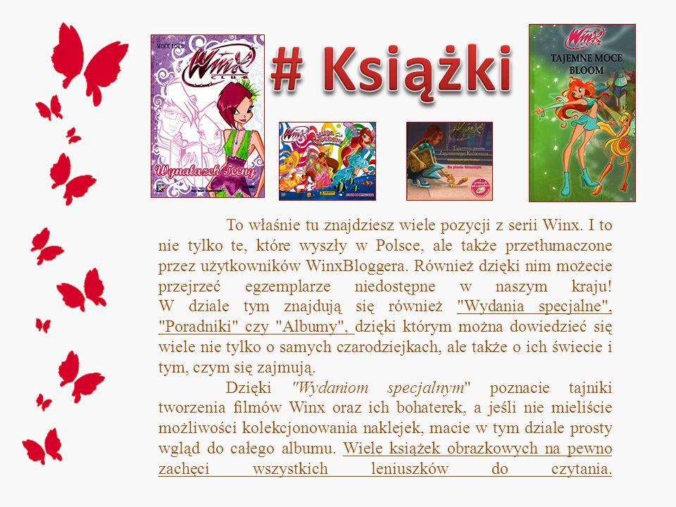 To właśnie tu znajdziesz wiele pozycji z serii Winx. I to nie tylko te, które wyszły w Polsce, ale także przetłumaczone przez użytkowników WinxBlogger