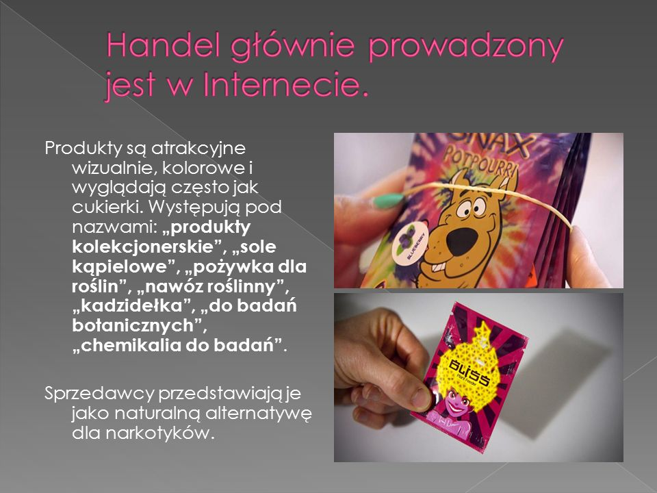 Produkty są atrakcyjne wizualnie, kolorowe i wyglądają często jak cukierki.