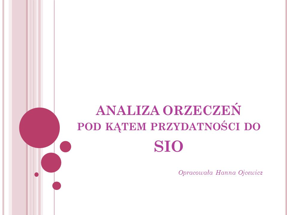 ANALIZA ORZECZEŃ POD KĄTEM PRZYDATNOŚCI DO SIO Opracowała Hanna Ojcewicz