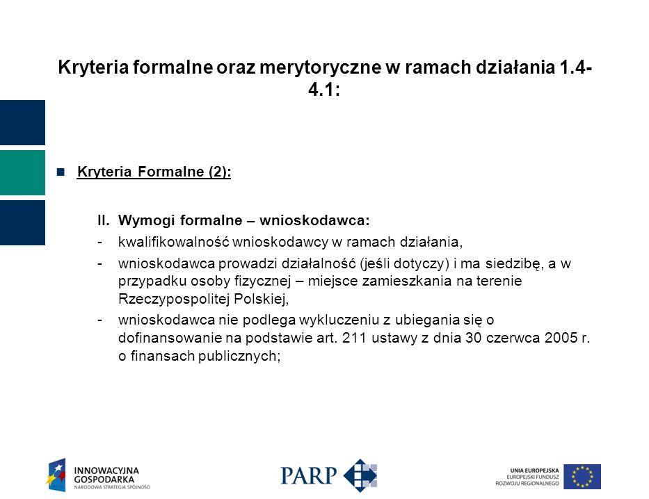 Kryteria formalne oraz merytoryczne w ramach działania 1.4- 4.1: Kryteria Formalne (2): II.
