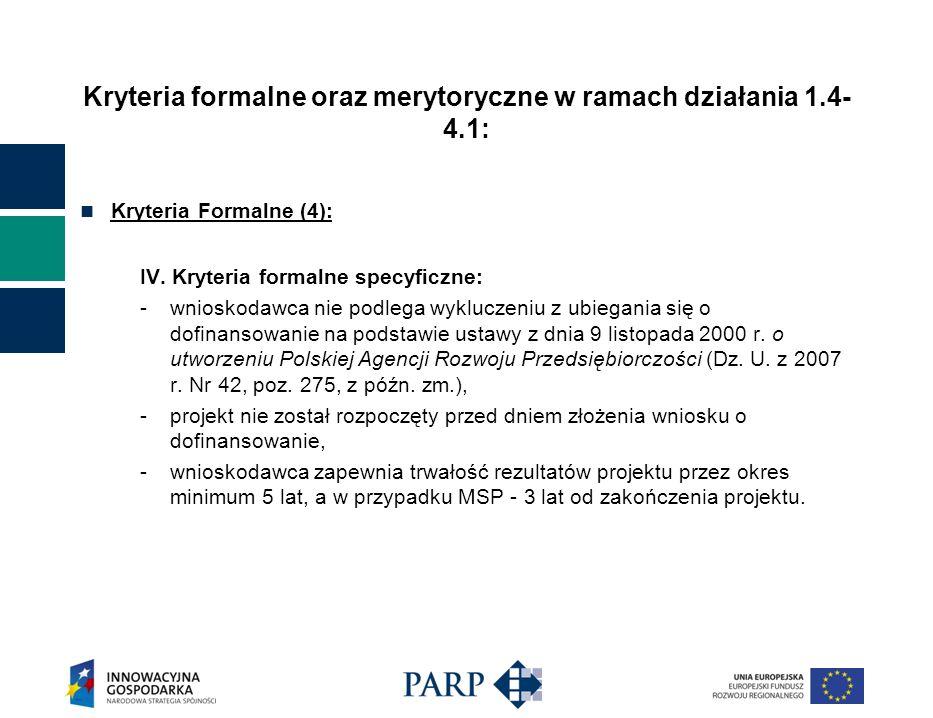 Kryteria formalne oraz merytoryczne w ramach działania 1.4- 4.1: Kryteria Formalne (4): IV.