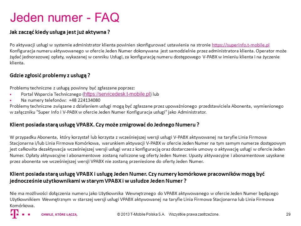 Jeden numer - FAQ 29© 2013 T-Mobile Polska S.A. Wszystkie prawa zastrzeżone. Jak zacząć kiedy usługa jest już aktywna ? Po aktywacji usługi w systemie
