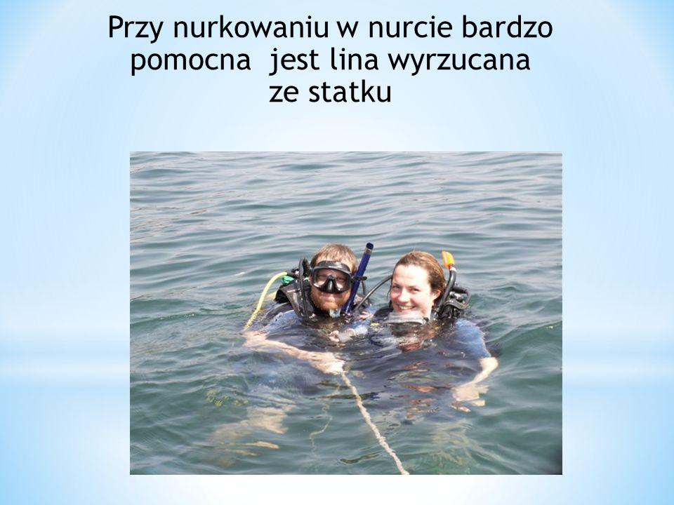 Przy nurkowaniu w nurcie bardzo pomocna jest lina wyrzucana ze statku